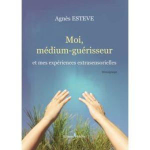 Agnès Estève - Moi Médium Guérisseur